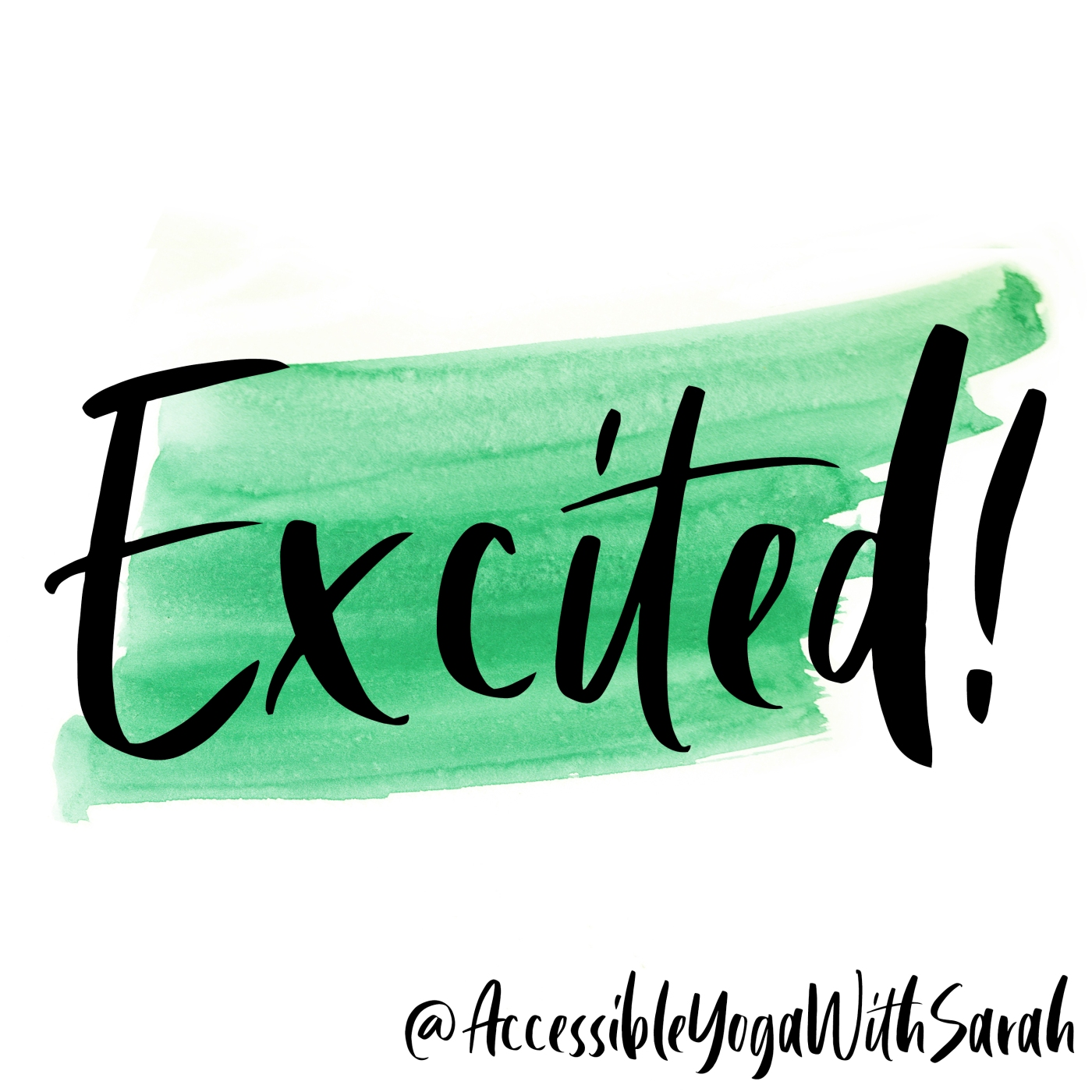 A green watercolour stripe, the logo of Accessible Yoga with Sarah, with the word Excited over the top.